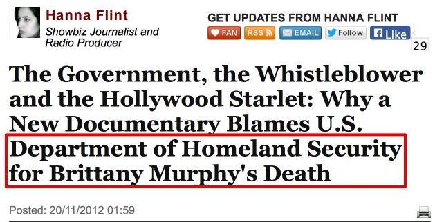 http://www.huffingtonpost.co.uk/hanna-flint/brittany-murphy-death_b_2162026.html Brittany Murphy was to testify against DHS in a national security Whistleblower Case. Then both Brittany Murphy & her husband were dead: 1st Brittany, then 5 months later her British husband Simon Monjack, 39, died under similar circumstances on May 23, 2010. Poisoned.