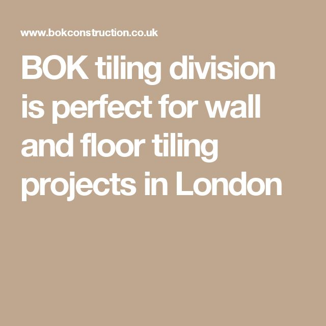BOK tiling division is perfect for wall and floor tiling projects in London
