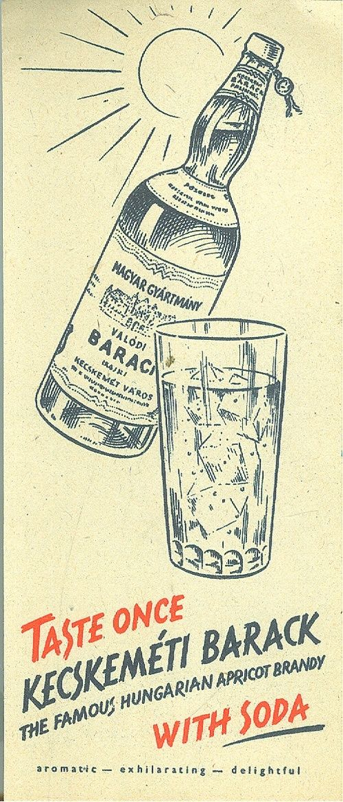Taste once Kecskeméti Barack with Soda Hungarian Pálinka Old but true story Collected by: http://www.pinterest.com/bookpublicist/ #Magyar #Hungarian #plakat #poszter #alcohol #marketing #vintage