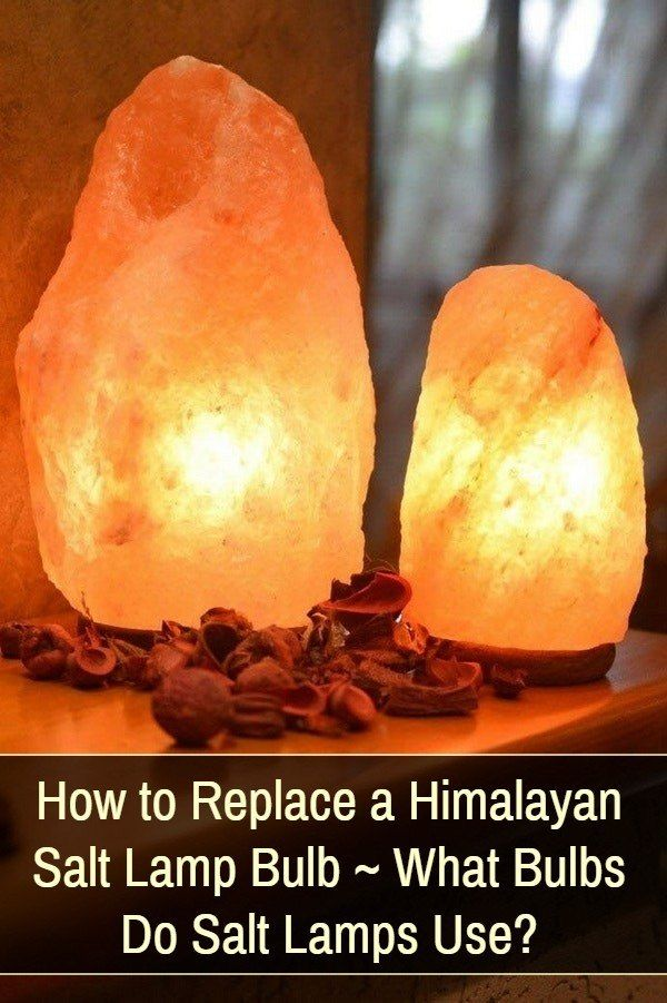 What Bulbs Do Salt Lamps Use Replacing A Himalayan Salt Lamp Bulb With Images Himalayan Salt Lamp Salt Lamp Bulbs Salt Lamp