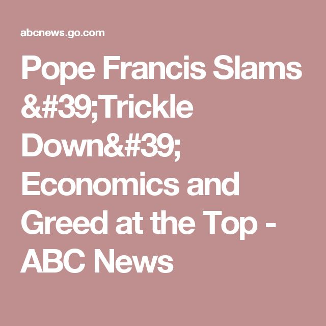 Pope Francis Slams 'Trickle Down' Economics and Greed at the Top - ABC News
