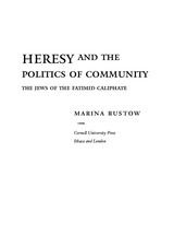 Heresy and the Politics of Community: The Jews of the Fatimid Caliphate ~ Marina Rustow ~ Cornell University Press ~ 2008