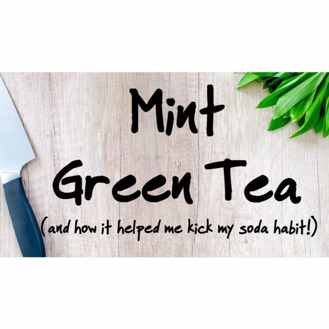 Quit Drinking Soda With My Mint Green Tea Recipe