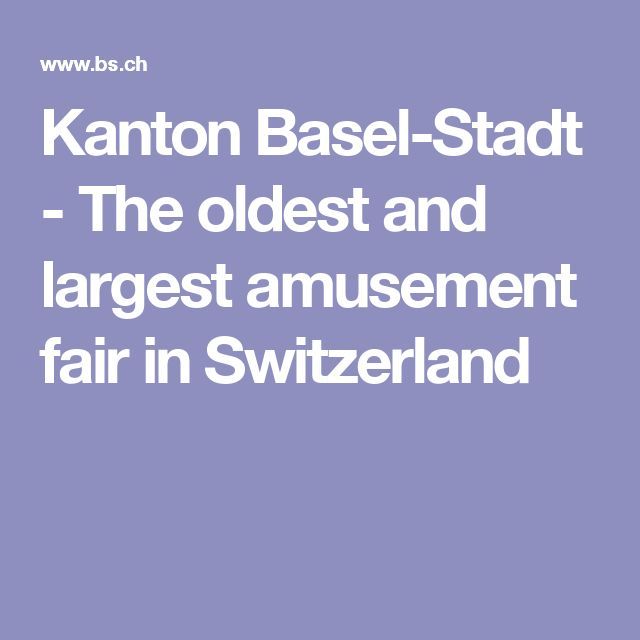 Kanton Basel-Stadt - The oldest and largest amusement fair in Switzerland