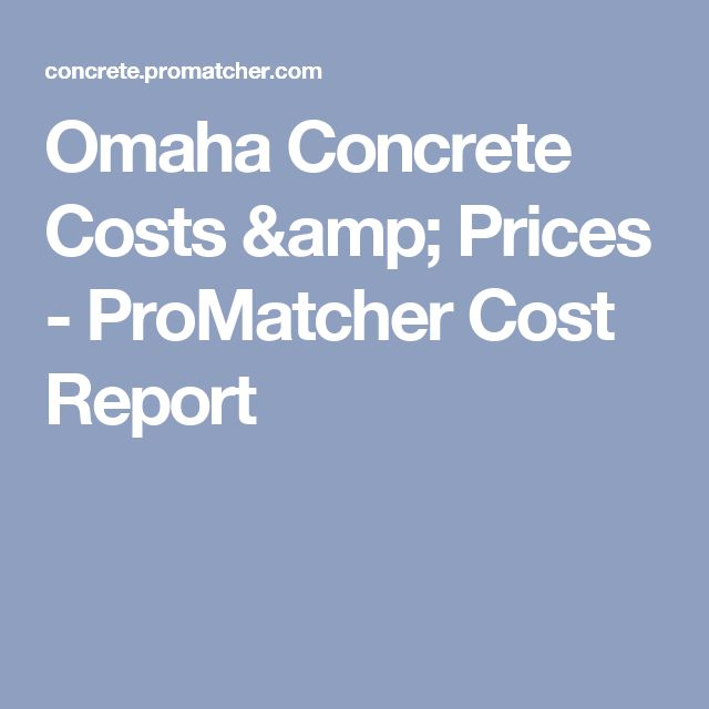 Omaha Concrete Costs & Prices - ProMatcher Cost Report
