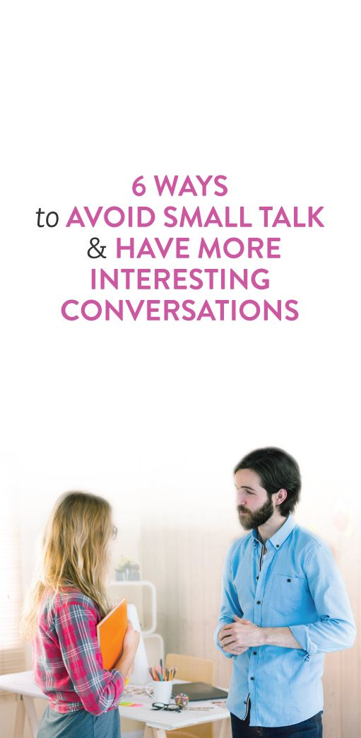 6 Ways To Avoid Small Talk & Have More Interesting Conversations