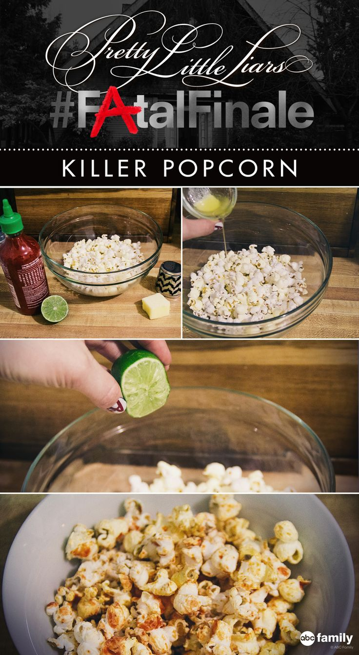 """Our """"Killer"""" popcorn only requires five ingredients, and the recipe is a breeze: Pop a ½ Cup Popcorn Kernels, Pour 2 Tbsp melted butter, 1 Tbsp lime juice, and ¼ cup hot sauce over the popcorn, and salt to taste. Enjoy while you watch the PLL Fatal Finale Tuesday, August 26, 2014 at 8/7c on ABC Family!"""