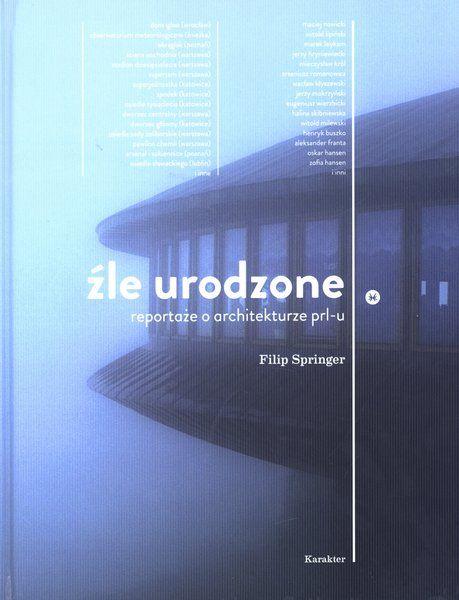 Źle urodzone. Reportaże o architekturze PRL-u - Filip Springer - swiatksiazki.pl