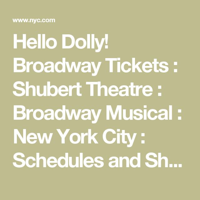 Hello Dolly! Broadway Tickets : Shubert Theatre : Broadway Musical : New York City : Schedules and Showtimes : Buy Your Tickets Now!