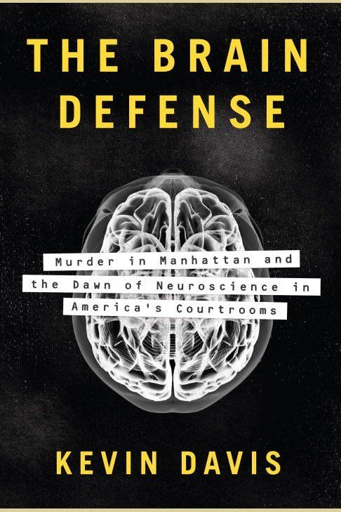 The Brain Defense Murder In Manhattan And Dawn Of Neuroscience Americas Courtrooms On