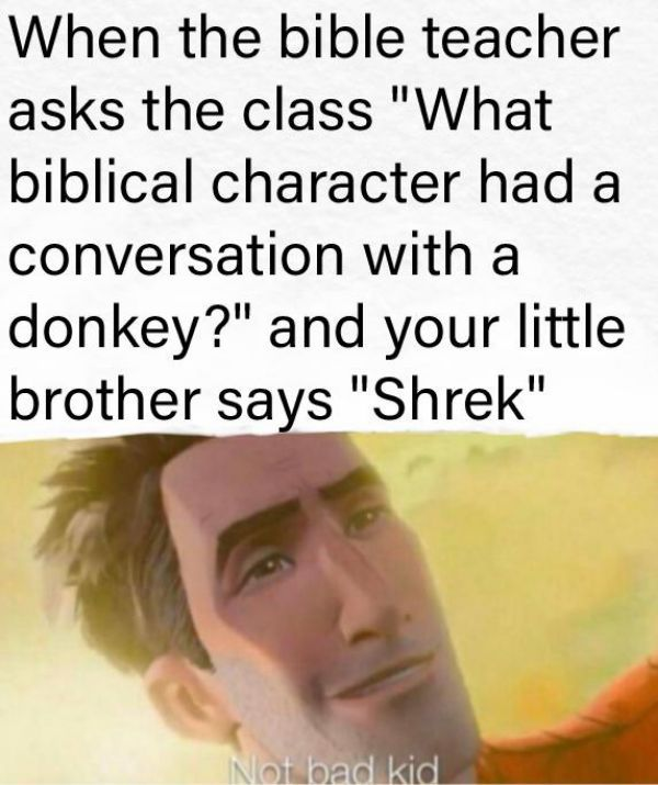 Funniest Memes In Colossal Amount To Make You Laugh Shrek Memes Stupid Funny Memes Bad Kids