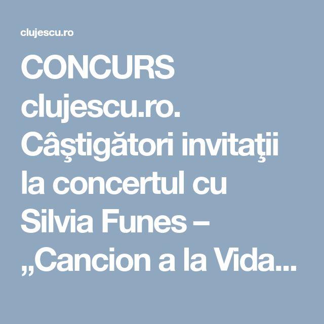 """CONCURS clujescu.ro. Câştigători invitaţii la concertul cu Silvia Funes – """"Cancion a la Vida"""" - clujescu"""