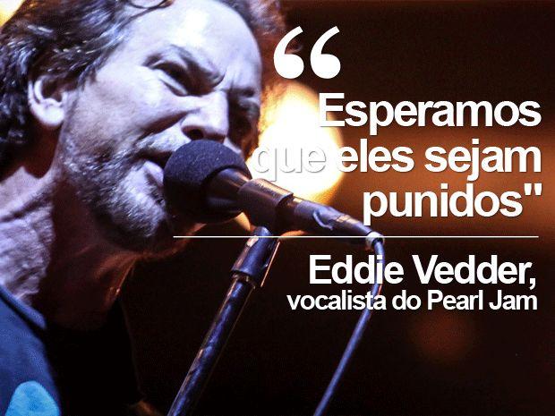 """O vocalista parou o show e discursou em português contra empresas que exploram o meio ambiente. """"Acidentes tiram vidas e destróem rios. E ainda assim eles conseguiram lucrar. Esperamos que eles sejam punidos, duramente punidos e cada vez mais punidos. Para que nunca esqueçam o triste desastre causado por eles"""", disse Vedder, sendo ovacionado pelo público de 42 mil pessoas."""