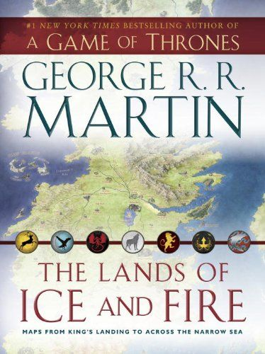 The Lands of Ice and Fire (A Game of Thrones): Maps from King's Landing to Across the Narrow Sea by George R.R. Martin