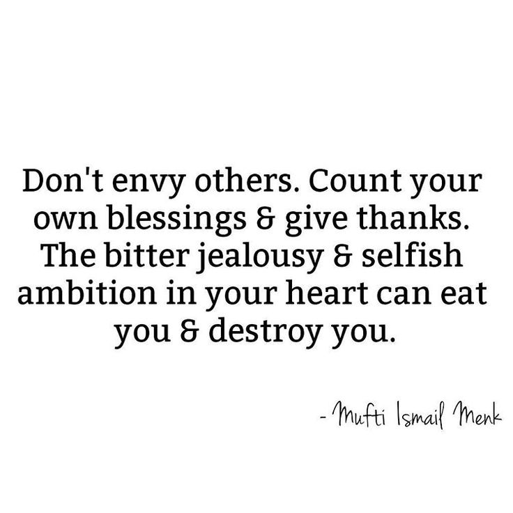 """♚Don't envy others. Count your own blessings & give thanks. The bitter jealousy & selfish ambition in your heart can eat you & destroy you.…"""