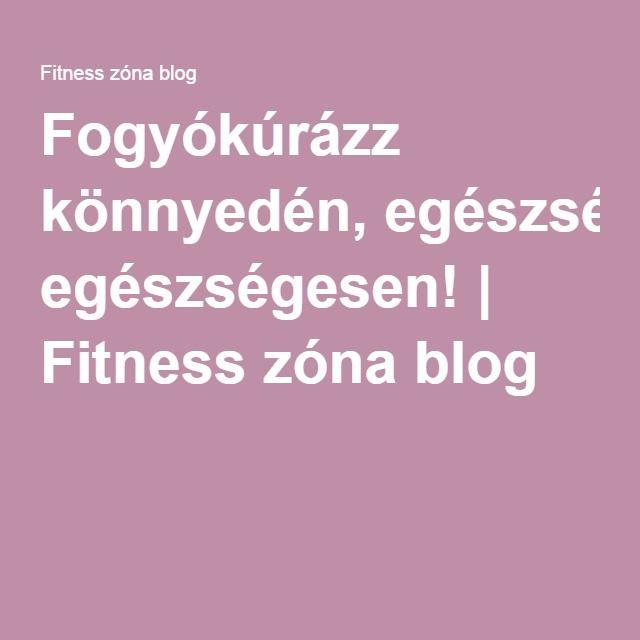 Fogyókúrázz könnyedén, egészségesen! | Fitness zóna blog