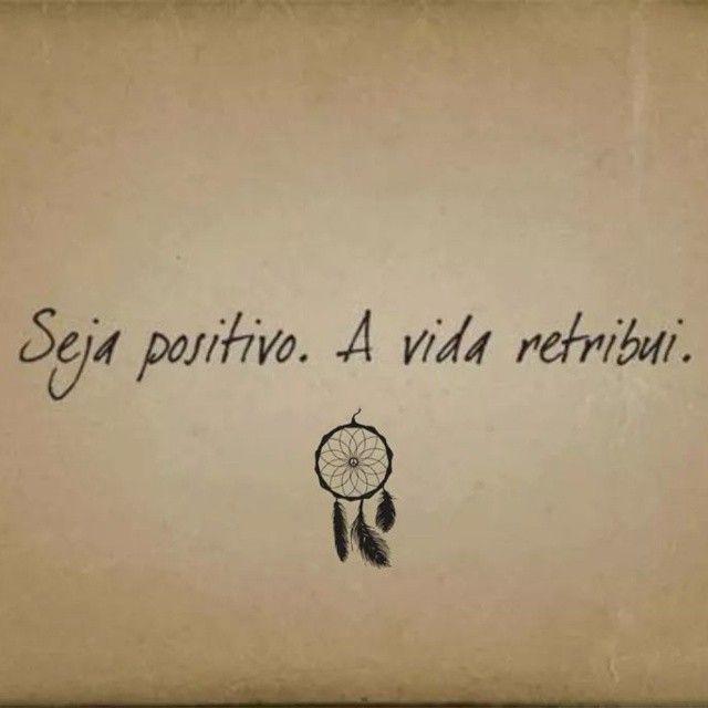 A vida retribui toda a positividade a ela concedida