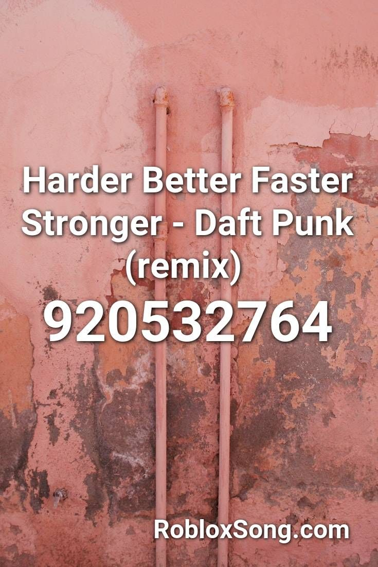 Harder Better Faster Stronger Daft Punk Remix Roblox Id