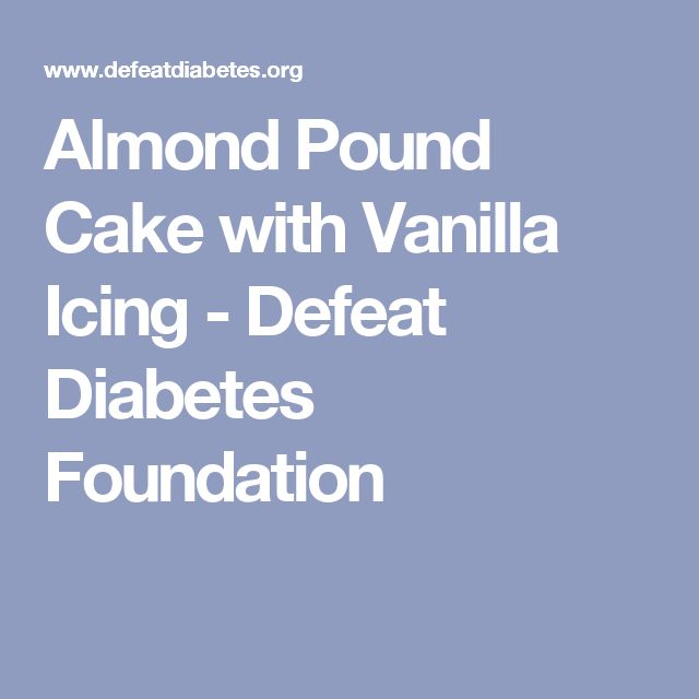 Almond Pound Cake with Vanilla Icing - Defeat Diabetes Foundation