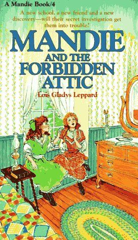 Mandie and the Forbidden Attic by Lois Gladys Leppard (Mandie, book 4) - I don't even know how old I was when I read these books, but it feels like another lifetime ago. They were really good for mysteries geared to little kids.