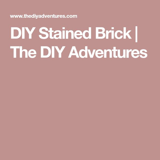 DIY Stained Brick | The DIY Adventures