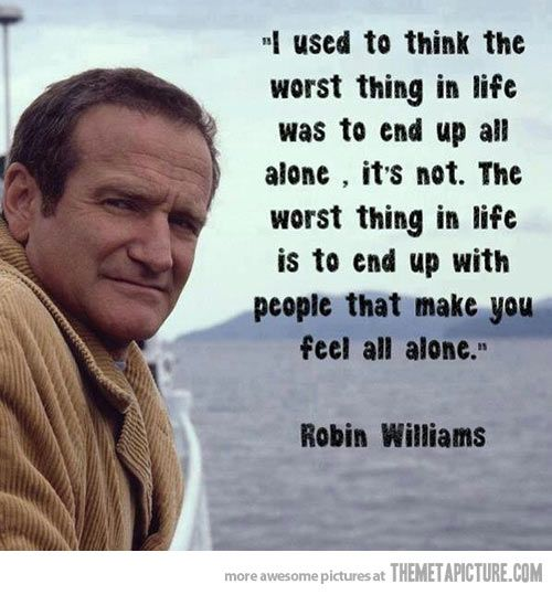 The worst thing in life… . Robin Williams quote