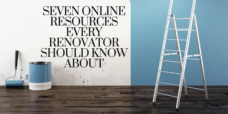 SEVEN ONLINE RESOURCES EVERY RENOVATOR SHOULD KNOW ABOUT: Read on for our favourite tools and resources for home renovators.