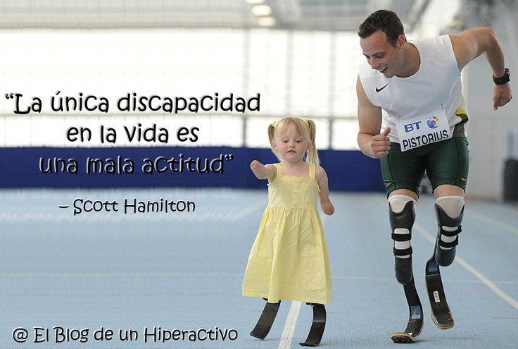 """""""La única discapacidad en la vida es una mala actitud"""" — Scott Hamilton #HiperactividadCreativa"""