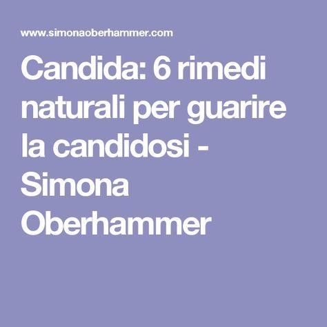 Candida: 6 rimedi naturali per guarire la candidosi - Simona Oberhammer