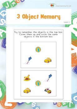 "In the ""3 Object Memory"" worksheets, the student must remember all the objects in top box, in order to identify the the same objects in the bottom box from memory. Available at www.visuallearningforlife.com on the Visual Perceptual Skills Builder Level 1 CD."