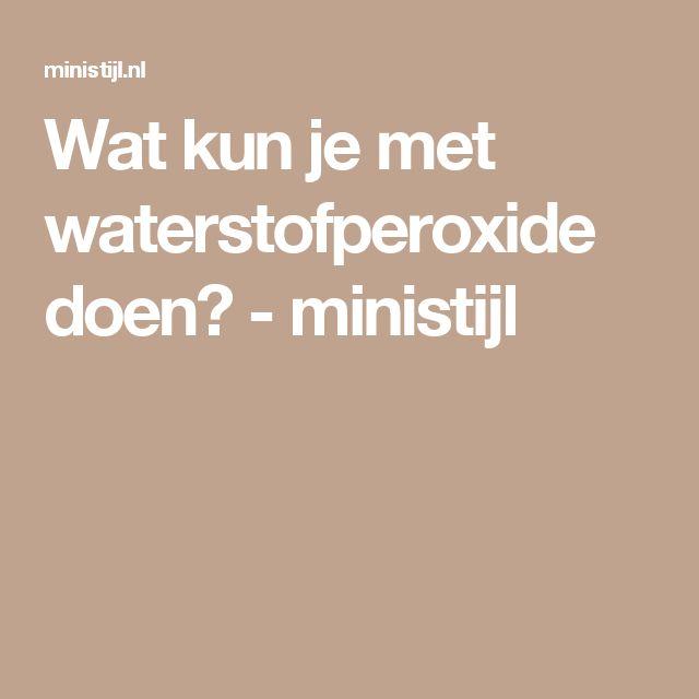Wat kun je met waterstofperoxide doen? - ministijl