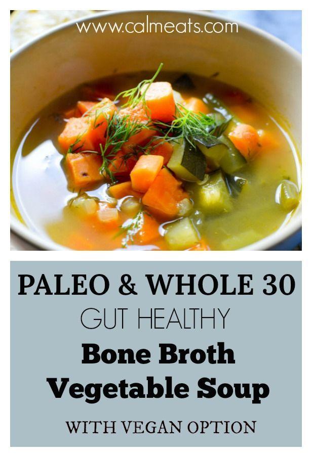 Bone Broth Vegetable Soup Recipe Healthy Soup Vegetable Soup Paleo Recipes Dinner