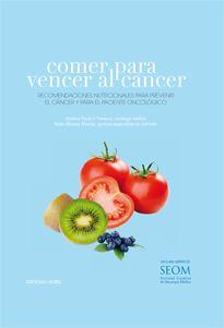 Portada del libro Comer para vencer al cáncer. Avalado por la SEOM, Sociedad Española de Oncología Médica