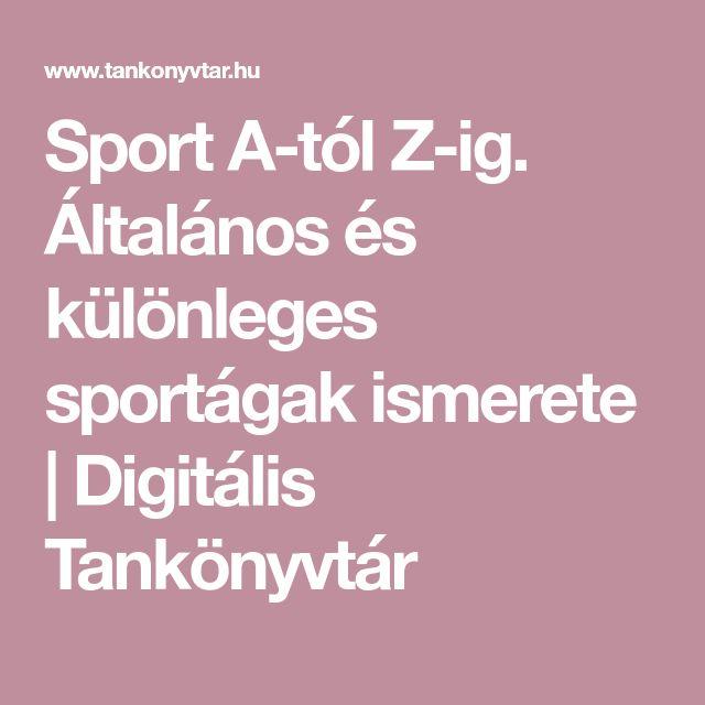 Sport A-tól Z-ig. Általános és különleges sportágak ismerete | Digitális Tankönyvtár