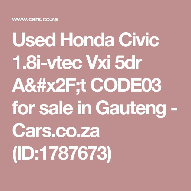 Used Honda Civic 1.8i-vtec Vxi 5dr A/t CODE03 for sale in Gauteng - Cars.co.za (ID:1787673)