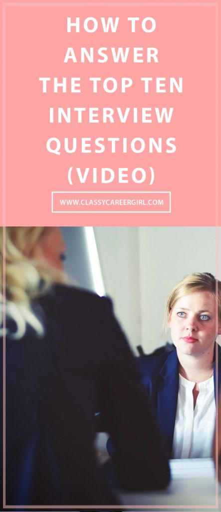 This is for you if you want to be ready and prepared for your next interview but are a little nervous that you don't have all the answers ready to go yet. http://www.classycareergirl.com/2013/04/how-to-answer-the-top-ten-interview-questions-video/