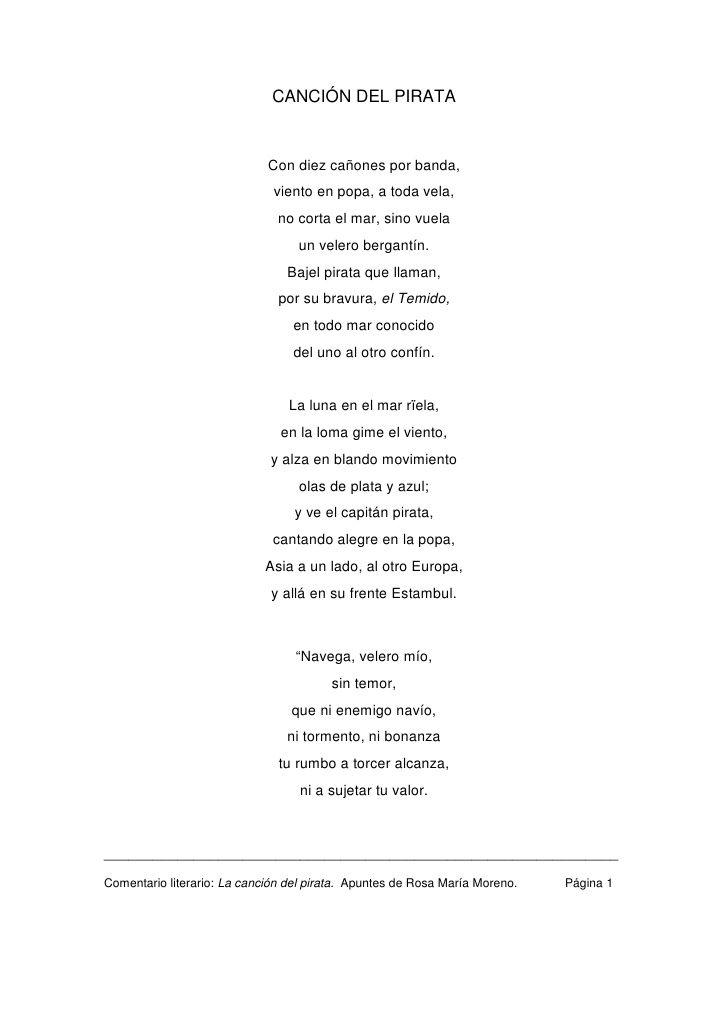 Canción del pirata es un poema escrito y publicado por primera vez en la revista El Artista en 1835, apareciendo de nuevo en Poesías (1840), uno de los máximos exponentes de la poesía del Romanticismo español. Exalta a un pirata como ejemplo de personalidad que vive al margen de la sociedad despreciando las convenciones y los bienes materiales. El protagonista tiene como máximo ideal la libertad. ¿ A quién pertenece esta obra?