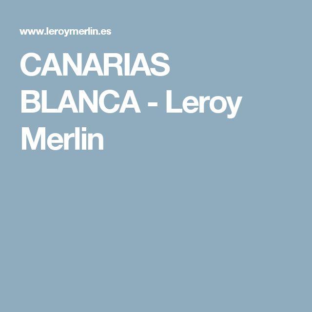 CANARIAS BLANCA - Leroy Merlin