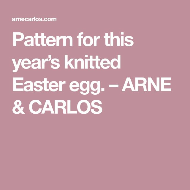 Pattern for this year's knitted Easter egg. – ARNE & CARLOS