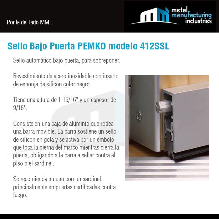 El sello bajo puerta PEMKO modelo 412SSL consiste en una caja de aluminio que rodea una barra movible. La barra sostiene un sello de silicón en gota y se activa por un émbolo que toca la pierna del marco mientras cierra la puerta, obligando a la barra a sellar contra el piso o el sardinel. Se recomienda su uso con un sardinel, principalmente en puertas certificadas contra fuego. Conoce más de este sello en nuestro blog: http://mmiopenings.com/sello-bajo-puerta-pemko-modelo-412ssl/