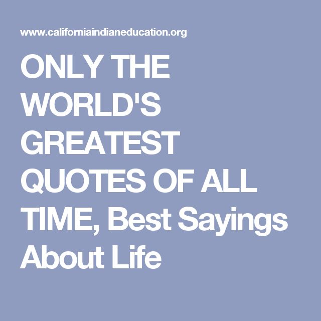 ONLY THE WORLD'S GREATEST QUOTES OF ALL TIME, Best Sayings About Life
