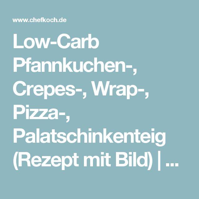 Low-Carb Pfannkuchen-, Crepes-, Wrap-, Pizza-, Palatschinkenteig (Rezept mit Bild) | Chefkoch.de