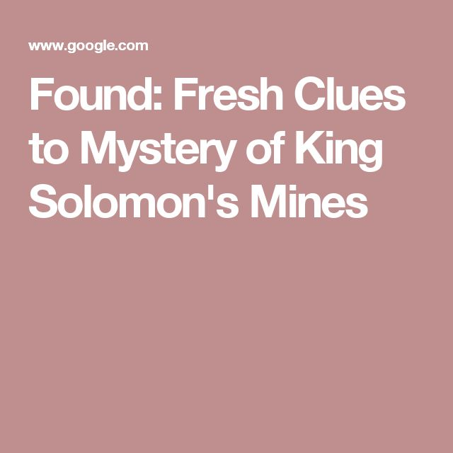 Found: Fresh Clues to Mystery of King Solomon's Mines
