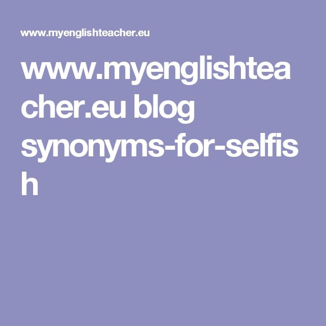 www.myenglishteacher.eu blog synonyms-for-selfish