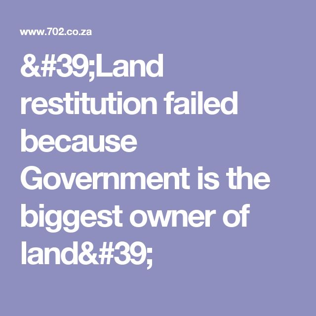 'Land restitution failed because Government is the biggest owner of land'