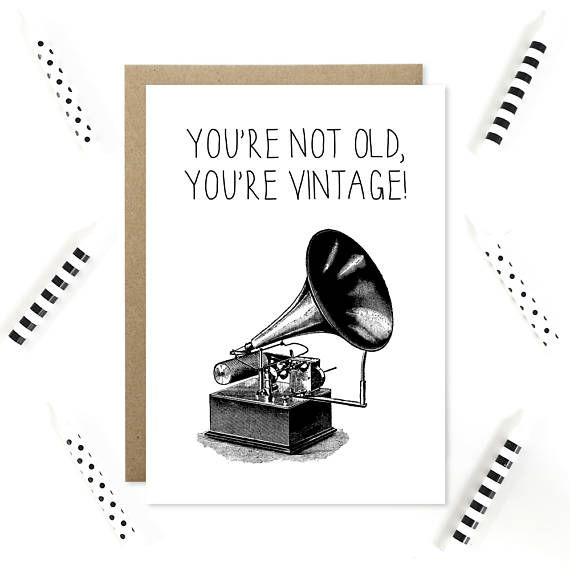 Funny Birthday Card, Cheesy Birthday Card, You're Not Old, Ageing Card, You're Vintage, Over the Hill, Humorous Birthday Cards, Pun Cards