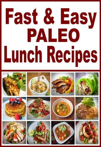 Fast And Easy Paleo Lunch Recipes: Easy Recipes For An Healthy, Natural Way To Lose Weight