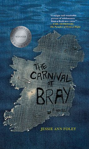 The Carnival at Bray, by Jessie Ann Foley Michael L. Printz Award Honor 2014 AND William C. Morris Award Finalist