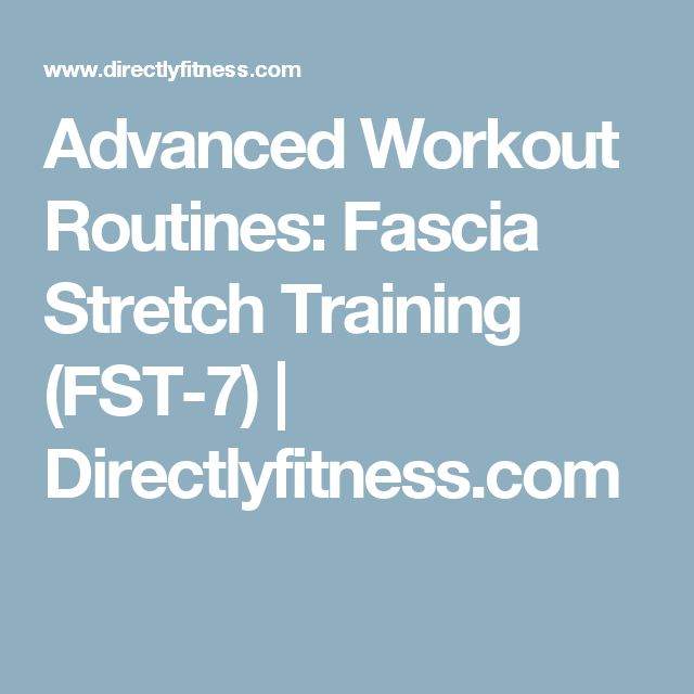 Advanced Workout Routines: Fascia Stretch Training (FST-7) | Directlyfitness.com