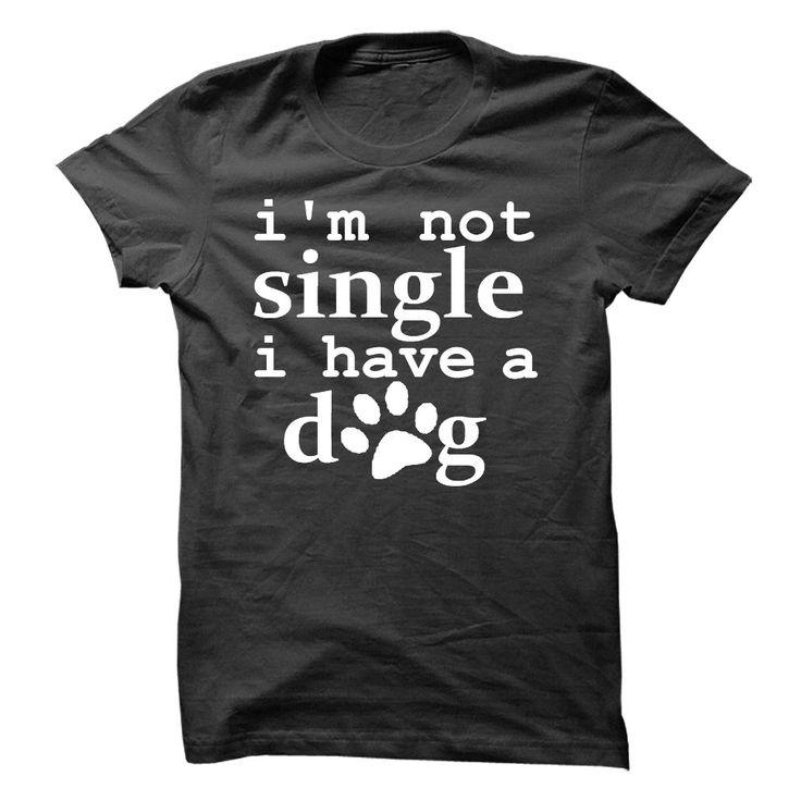 Im not single. I have a dog! T Shirt, Hoodie, Sweatshirt